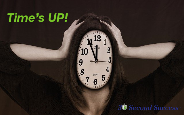 30 Second Success Blog Time's UP! Sticking to Your 30 Seconds