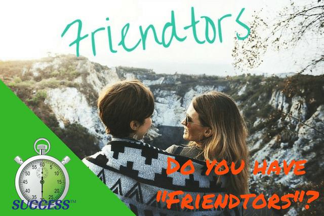 Do You Have Friendtors?