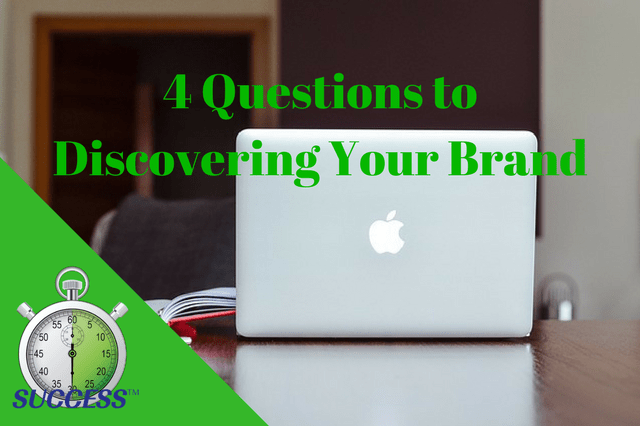 4 Questions to Discovering Your Brand