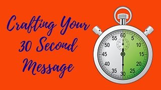 Image: Crafting Your 30 Second Message - Online Course