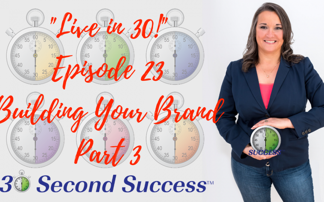 Live in 30! Ep 23 Building Your Brand Part 3 Video