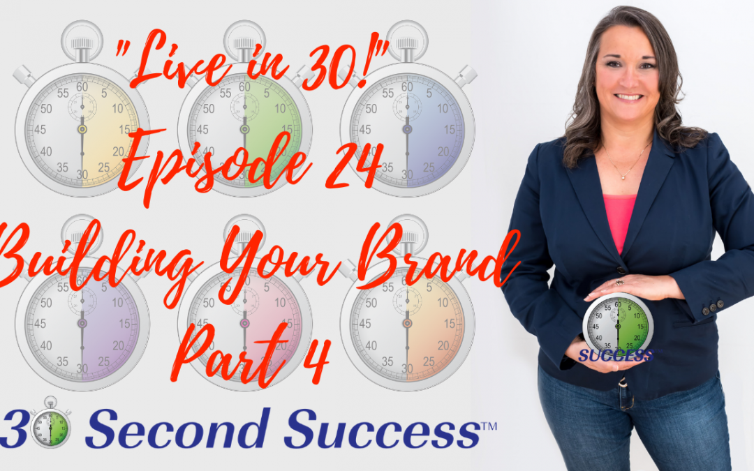 Live in 30! Ep 24 Building Your Brand Part 4 Video